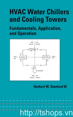 HVAC Water Chillers and Cooling Towers: Fundamentals, Application, and Operation (Dekker Mechanical Engineering)