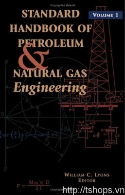 Standard Handbook of Petroleum and Natural Gas Engineering 1