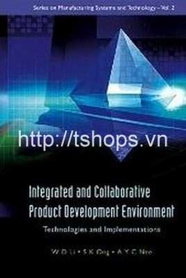 Integrated And Collaborative Product Development Environment: Technologies And Implementations (Series on Manufacturing Systems and Technology)