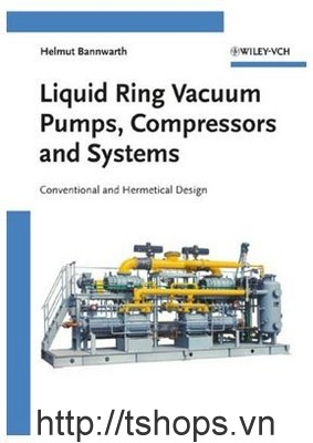 Liquid Ring Vacuum Pumps Compressors and Systems: Conventional and Hermetic Design