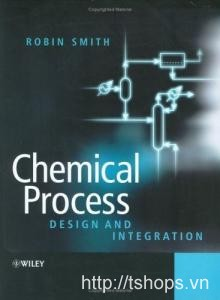 Chemical Process: Design and Integration Chemical Process Design and Integration R_Smith_Wiley 2ndEd 2005