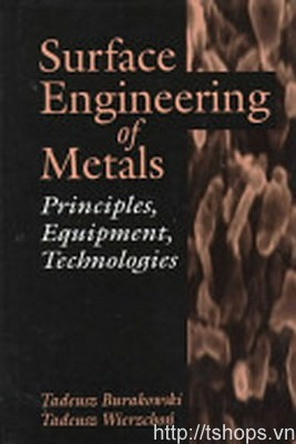 Surface Engineering of Metals Principles, Equipment and Technologies