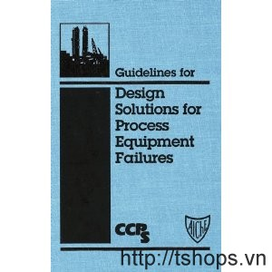 Guidelines for Design Solutions for Process Equipment Failures AIChE