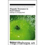 Magnetic Resonance in Food Science: Challenges in a Changing World (Special Publication)